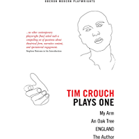 Tim Crouch: Plays One: The Author; England; An Oak Tree; My Arm (Oberon Modern Playwrights) (English Edition)
