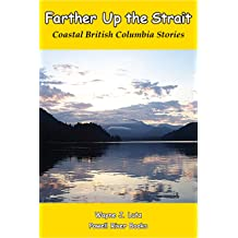 Farther Up the Strait (Coastal British Columbia Stories Book 8)