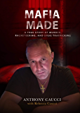 Mafia Made: A True Story of Murder, Racketeering, and Drug Trafficking