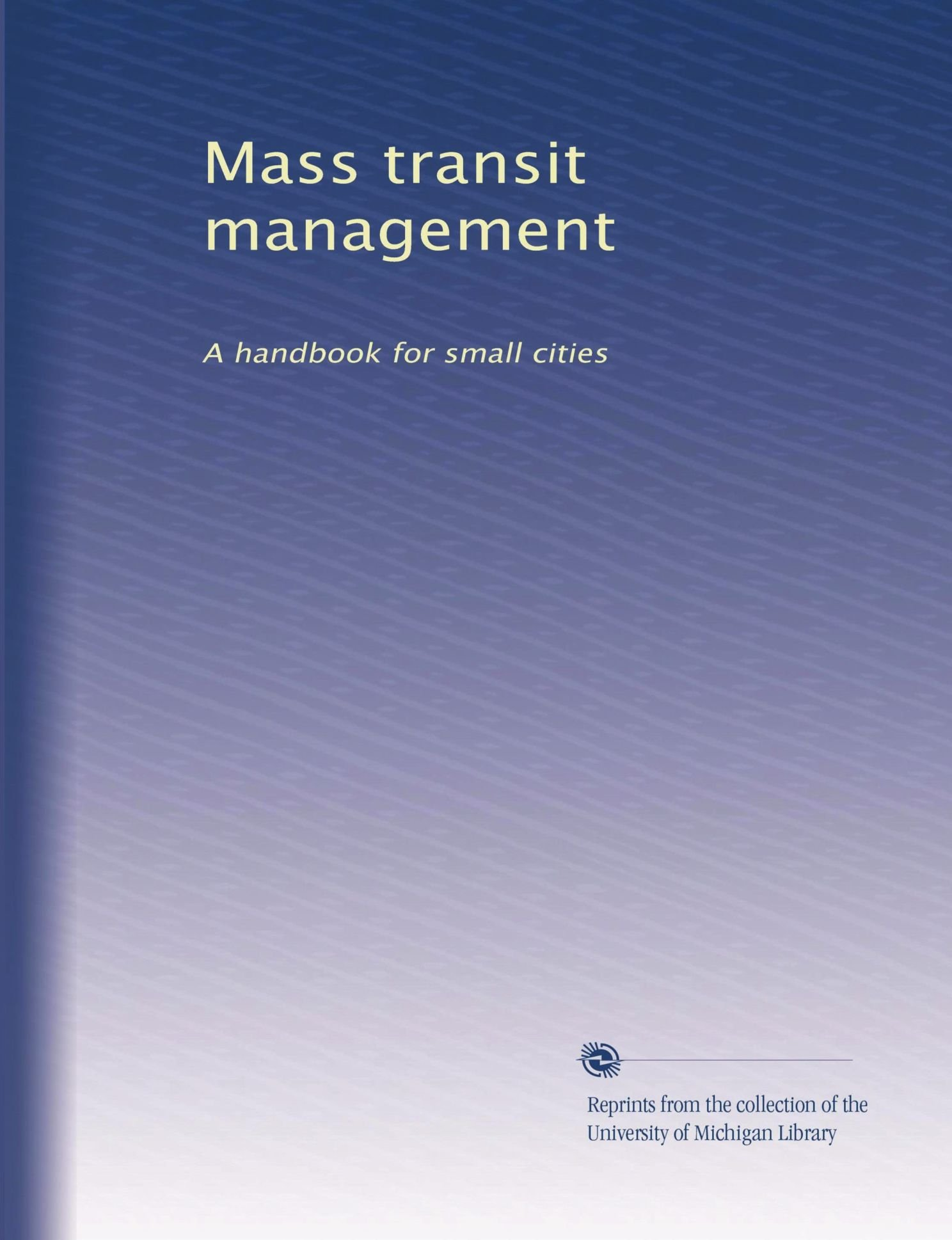 Mass transit management: A handbook for small cities (Volume 4)