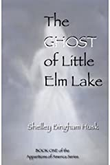 The Ghost of Little Elm Lake (Apparitions In America Series Book 1) Kindle Edition