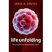 Life Unfolding: How the human body creates itself
