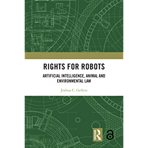 Rights for Robots: Artificial Intelligence, Animal and Environmental Law