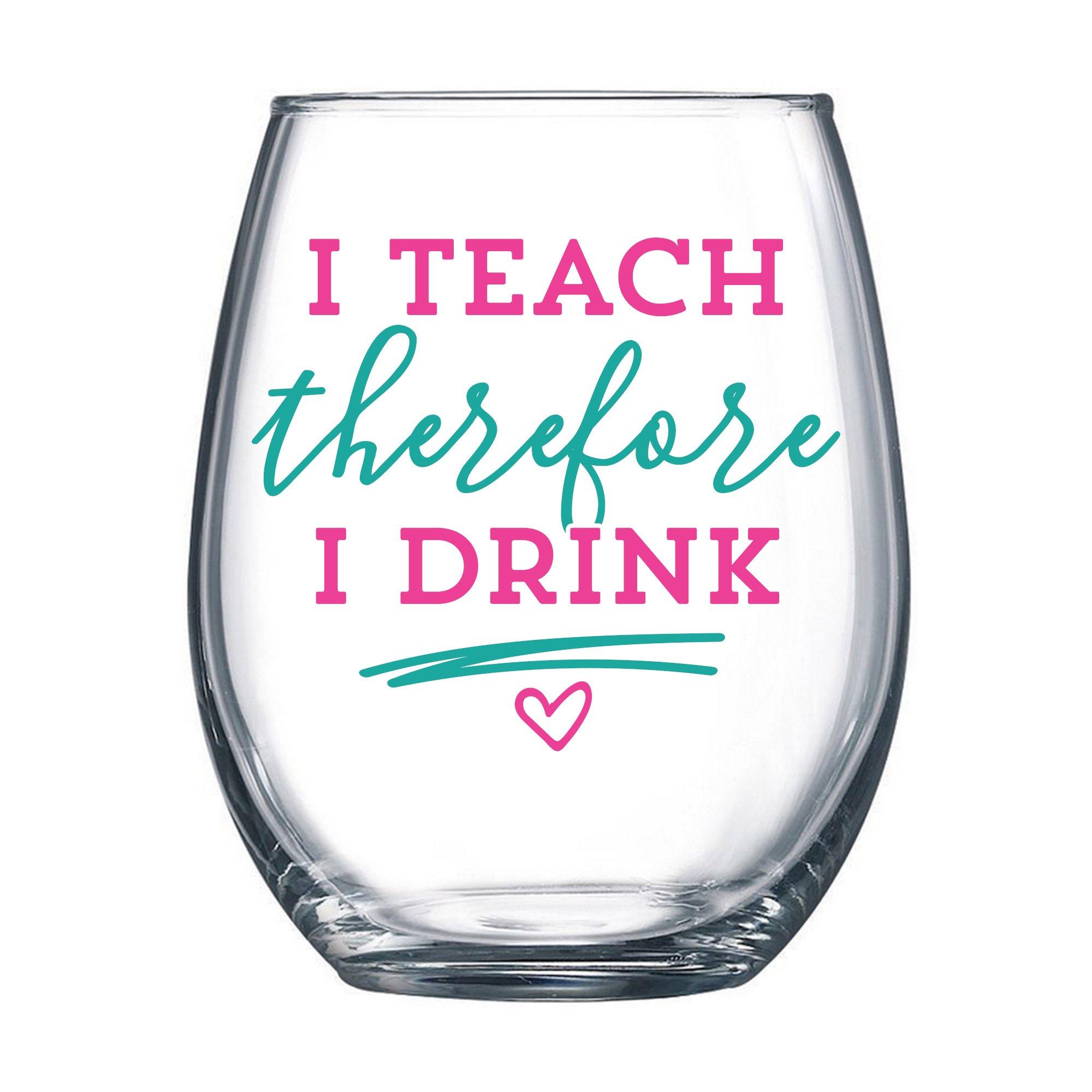 Funny Teacher Wine Glass - I Teach Therefore I Drink - 17 oz Stemless Wine Glass (aqua/pink imprint)