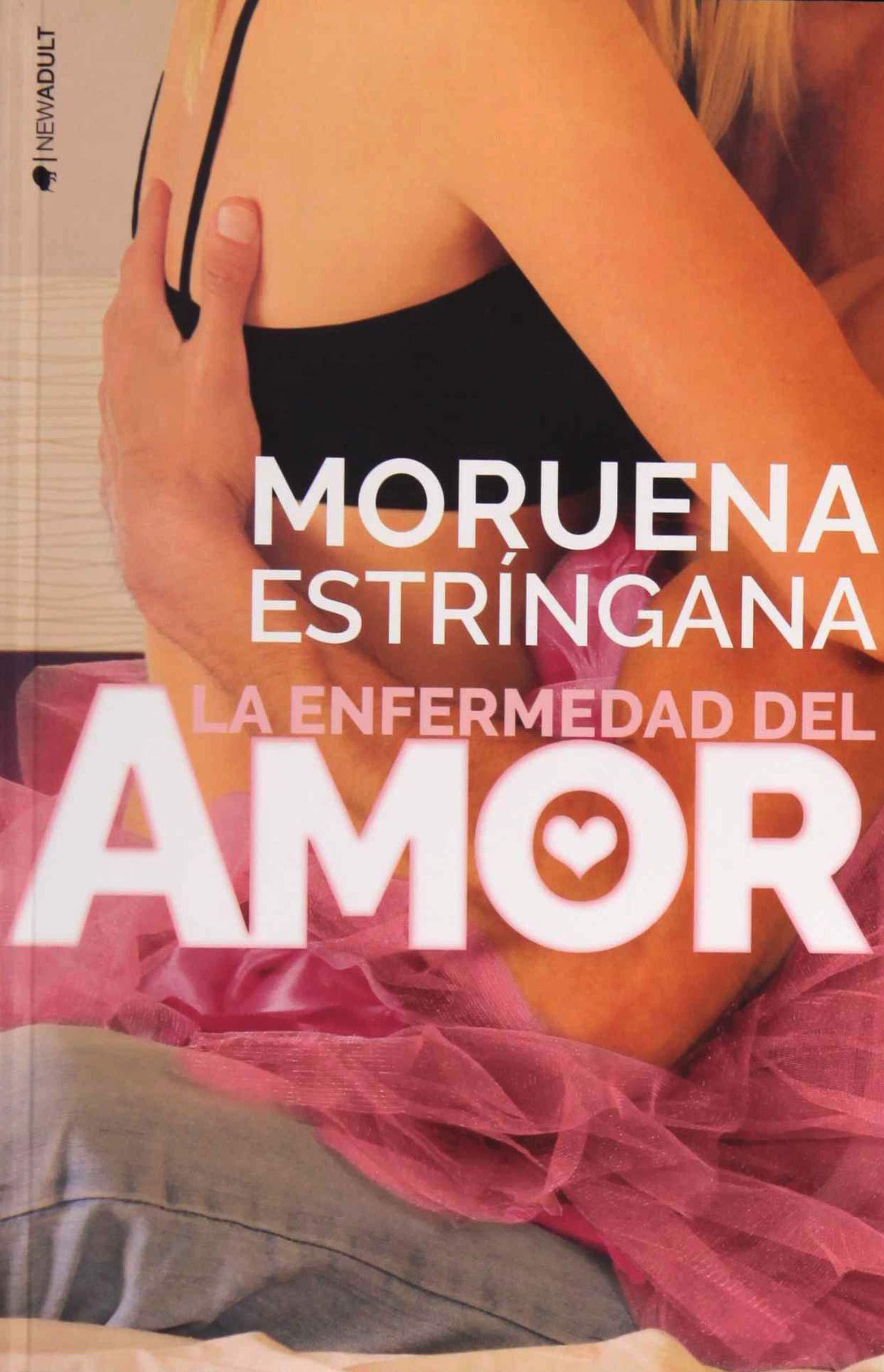 La enfermedad del amor (NEW ADULT): Amazon.es: Estringana, Moruena ...