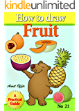How to Draw Fruit (how to draw comics and cartoon characters Book 21)