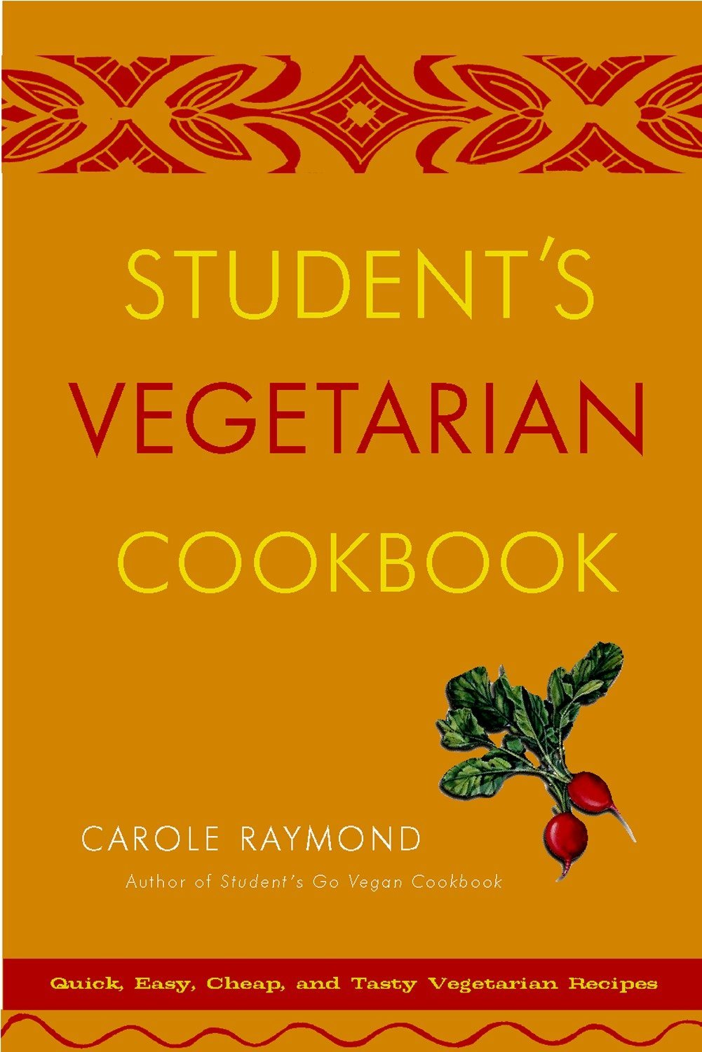Student's Vegetarian Cookbook, Revised: Quick, Easy, Cheap, and Tasty  Vegetarian Recipes: Carole Raymond: 9780761511700: Amazon.com: Books