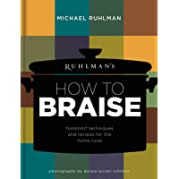 Ruhlman's How to Braise: Foolproof Techniques and Recipes for the Home Cook (Ruhlman's How to... Book 2)