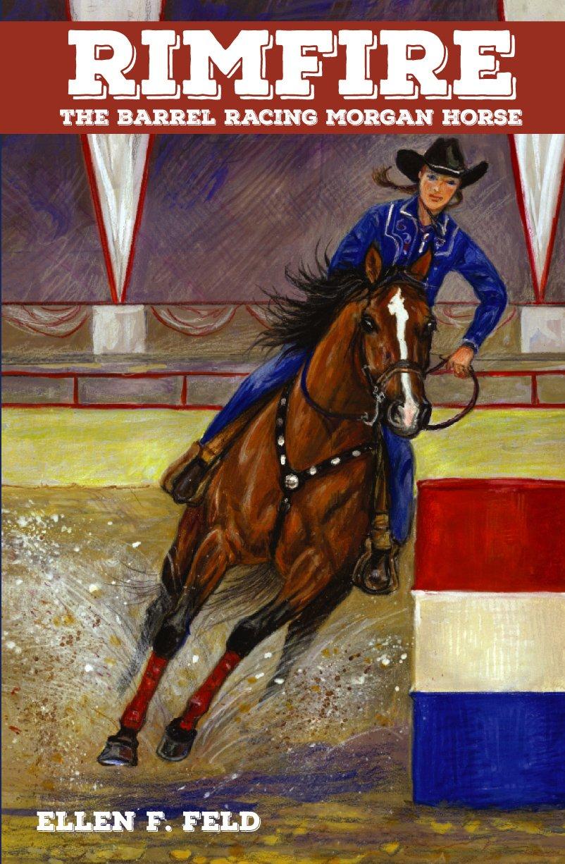 Rimfire: The Barrel Racing Morgan Horse: Ellen F Feld, Wordhelper, Jeanne  Mellin: 9780970900210: Amazon: Books