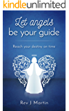 Let Angels Be Your Guide: Reach your destiny on time (English Edition)
