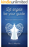 Let Angels Be Your Guide: Reach your destiny on time