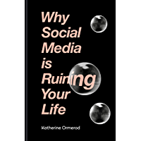 Why Social Media is Ruining Your Life (English Edition)
