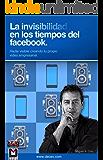 La Invisibilidad en Tiempos de Facebook (Spanish Edition)