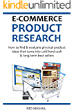 E-COMMERCE PRODUCT RESEARCH 2016: How to find & evaluate physical product ideas that turns into cold hard cash & long term best sellers (E-Commerce from A-Z)