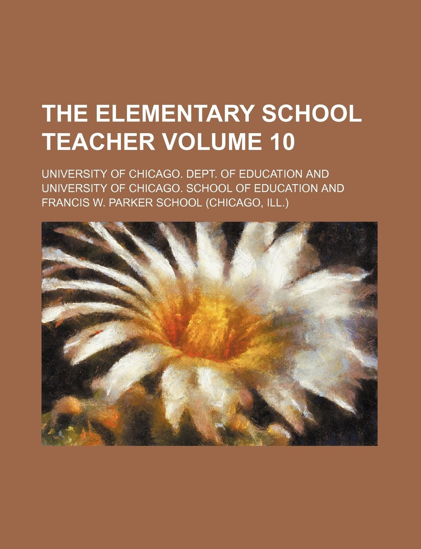 Read Online The Elementary school teacher Volume 10 pdf