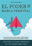 El poder de tu marca personal: Convierte tu marca personal en una empresa rentable