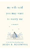 My Wife Said You May Want to Marry Me: A Memoir