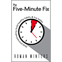 The Five-Minute Fix: Stop Procrastination, Build Healthy Habits & Live Better (English Edition)