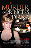 The Murder of Princess Diana - Revealed: The Truth Behind the Assassination of the Century