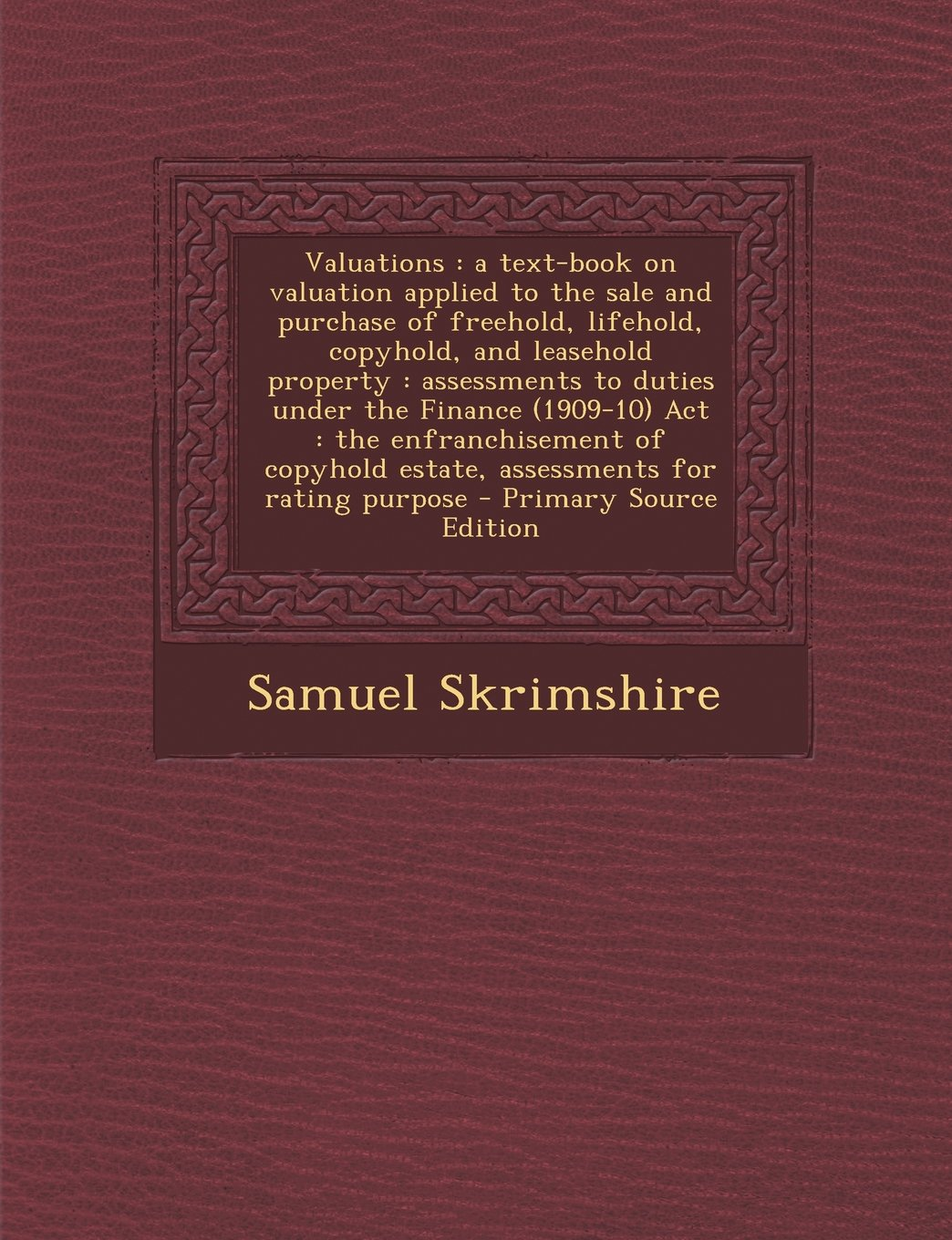 Download Valuations: A Text-Book on Valuation Applied to the Sale and Purchase of Freehold, Lifehold, Copyhold, and Leasehold Property: Ass PDF
