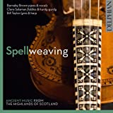 Spellweaving: Ancient Music from the Highlands of Scotland