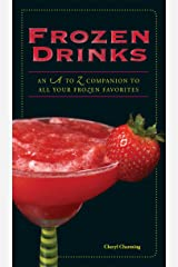 Frozen Drinks: An A to Z Guide to All Your Frozen Favorites Kindle Edition