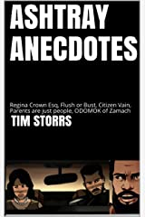 ASHTRAY ANECDOTES: Regina Crown Esq, Flush or Bust, Citizen Vain, Parents are just people, ODOMOK of Zamach (Storrs literary mixtape series) Kindle Edition