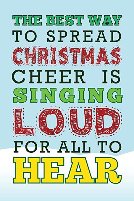 4b3c0807 Image Unavailable. Image not available for. Color: Laminated The Best Way  to Spread Christmas Cheer is Singing Loud for All to Hear Quote