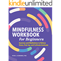 Mindfulness Workbook for Beginners: Exercises and Meditations to Relieve Stress, Find Joy, and Cultivate Gratitude…