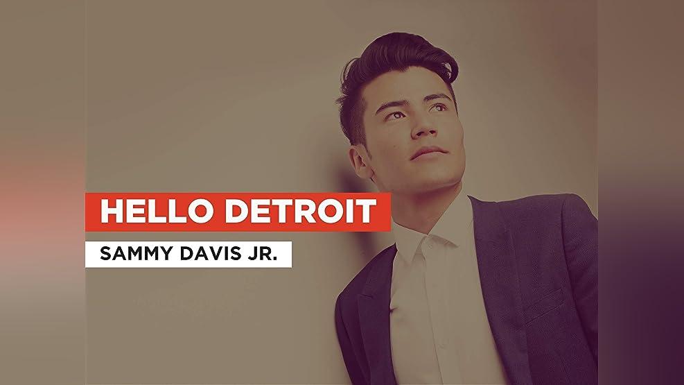 Hello Detroit in the Style of Sammy Davis Jr.