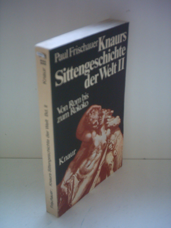 Paul Frischauer: Knaurs Sittengeschichte der Welt II - Von Rom bis zum Rokoko
