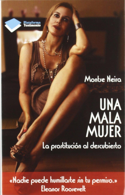 Una mala mujer: La prostitución al descubierto Testimonio plataforma: Amazon.es: Neira, Montse: Libros