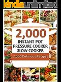 Instant Pot: 2000 Instant Pot Electric Pressure Cooker Recipes Cookbook: Instant Pot Pressure Cooker, Crock Pot Slow Cooker Cookbook (Instant Pot, Instant ... Crock Pot, Slow Cooker, Pressure Cooker)