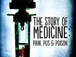 The Story of Medicine: Pain, Pus & Poison