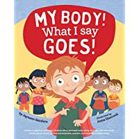 My Body! What I Say Goes!: Teach children body safety, safe/unsafe touch, private parts, secrets/surprises, consent…