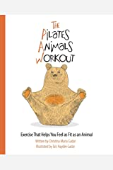 The Pilates Animals Workout: Exercise That Helps You Feel as Fit as an Animal Paperback