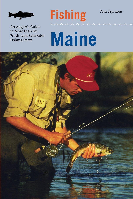 Fishing Maine: An Angler's Guide To More Than 80 Fresh- And Saltwater Fishing Spots (Regional Fishing Series) pdf epub
