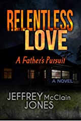 Relentless Love: A Father's Pursuit Kindle Edition