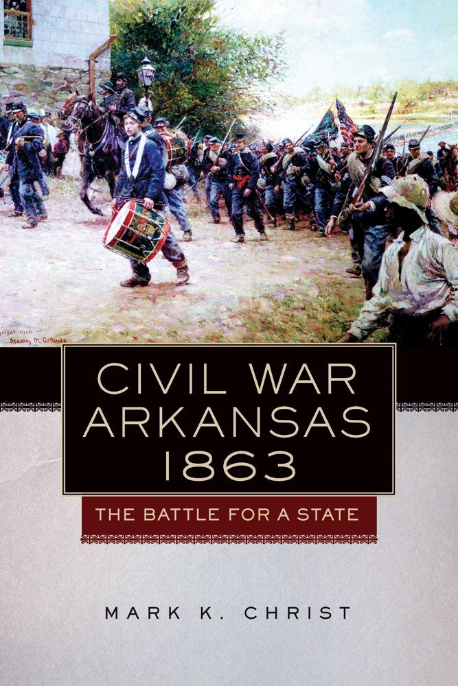 Civil War Arkansas, 1863: The Battle for a State (Campaigns and Commanders Series) PDF