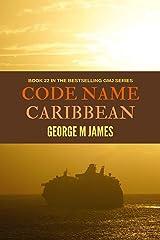 Code Name Caribbean (Secret Warfare & Counter-terrorism Operations Book 22) Kindle Edition