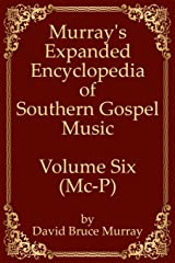 Murray's Expanded Encyclopedia Of Southern Gospel Music Volume Six (Mc-P) Paperback