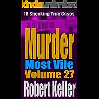 Murder Most Vile Volume 27: 18 Shocking True Crime Murder Cases (English Edition)