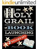The Holy Grail of Book Launching: Secrets from a bestselling author and friends - 3 Volume Set - Ultimate Publishing Companion and step-by-step guide