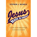 """Jesus Made in America: A Cultural History from the Puritans to """"The Passion of the Christ"""""""