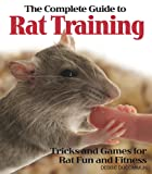 The Complete Guide to Rat Training (Complete Care Made Easy)