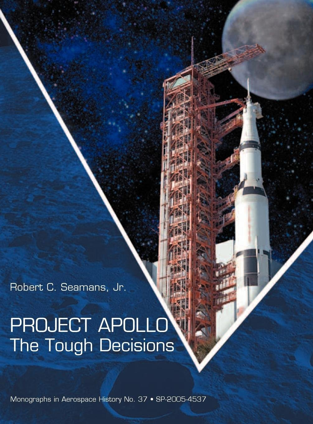 Project Apollo: The Tough Decisions (NASA Monographs in Aerospace History series, number 37) pdf epub