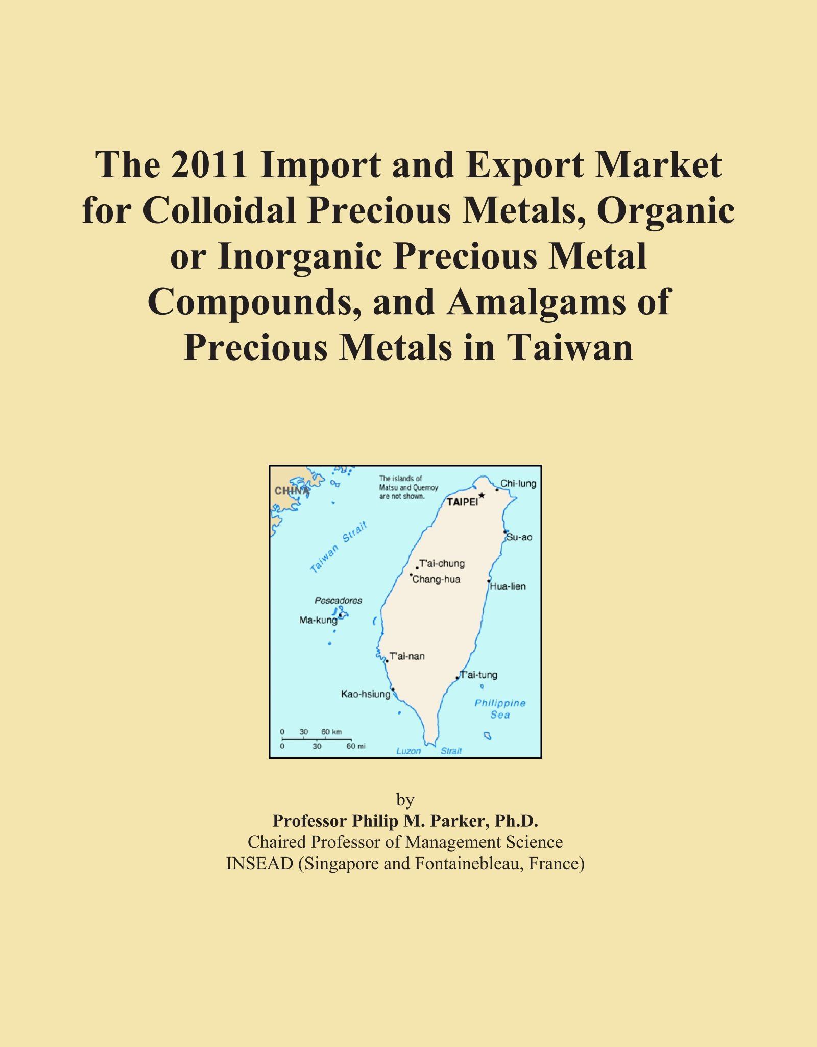 The 2011 Import and Export Market for Colloidal Precious Metals, Organic or Inorganic Precious Metal Compounds, and Amalgams of Precious Metals in Taiwan pdf