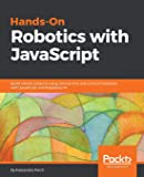 Hands-On Robotics with JavaScript: Build robotic projects using Johnny-Five and control hardware with JavaScript and Raspberry Pi