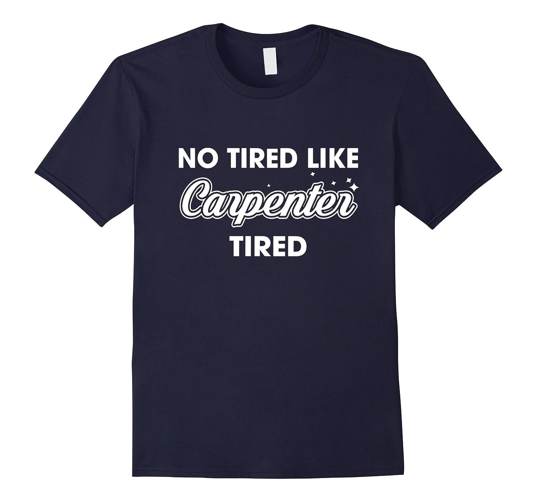 No tired like Carpenter tired T-shirt-TD