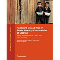 Persistent Malnutrition in Ethnic Minority Communities of Vietnam: Issues and Options...